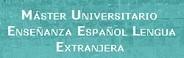MASTER UNIVERSITARIO DE ENSEÑANZA DEL ESPAÑOL COMO LENGUA EXTRANJERA