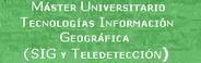 MÁSTER UNIVERSITARIO TECNOLOGÍAS INFORMACIÓN GEOGRÁFICA SIG Y TELEDETECCIÓN