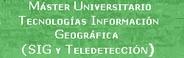 Máster Universitario en Tecnologías de la Información Geográfica: SIG y Teledetección